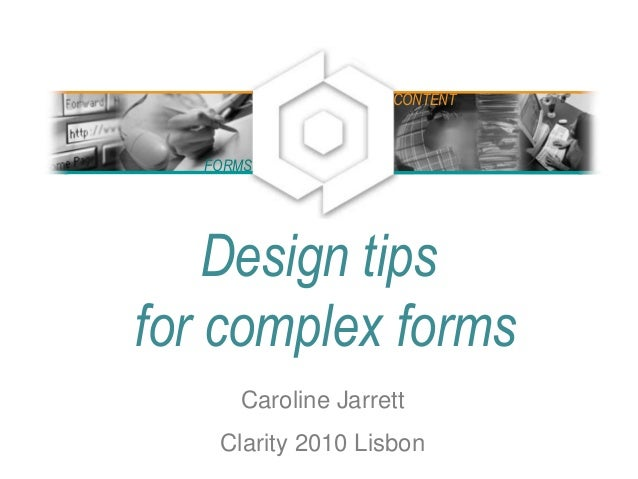 Design tips for complex forms Caroline Jarrett Clarity 2010 Lisbon FORMS CONTENT