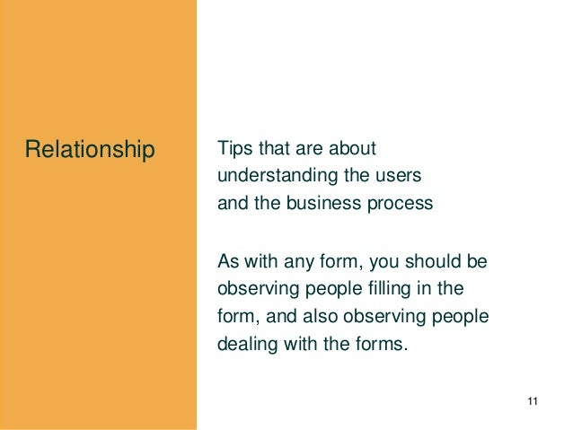 Relationship Tips that are about understanding the users and the business process As with any form, you should be observin...