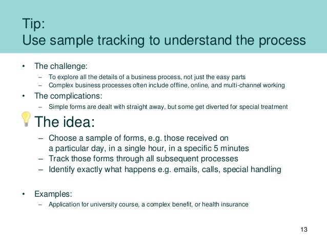 Tip: Use sample tracking to understand the process • The challenge: – To explore all the details of a business process, no...