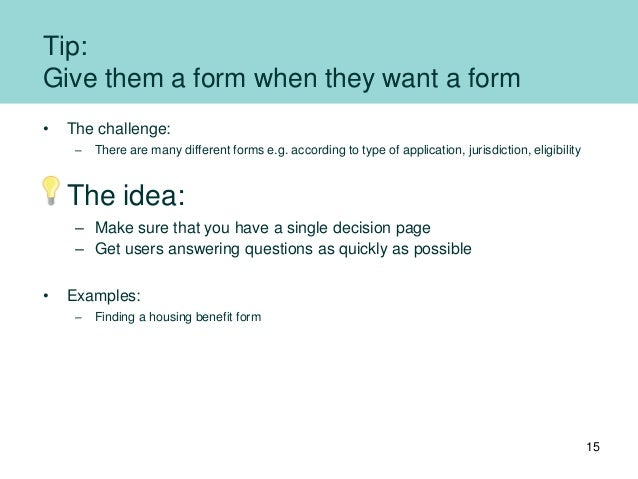 Tip: Give them a form when they want a form • The challenge: – There are many different forms e.g. according to type of ap...