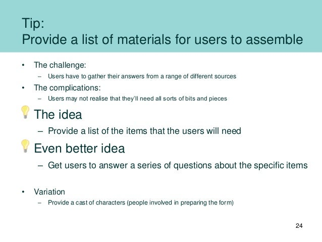 Tip: Provide a list of materials for users to assemble • The challenge: – Users have to gather their answers from a range ...