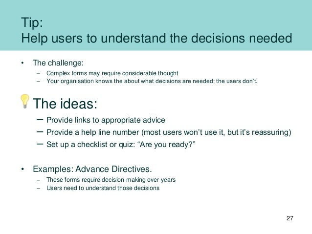 Tip: Help users to understand the decisions needed • The challenge: – Complex forms may require considerable thought – You...