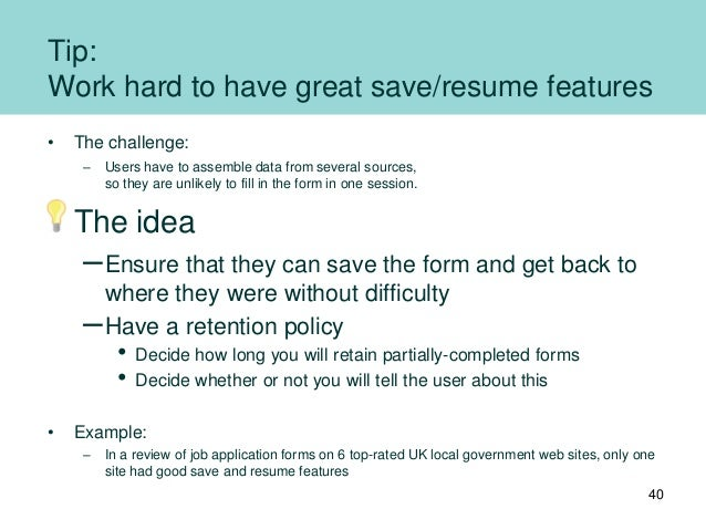 Tip: Work hard to have great save/resume features • The challenge: – Users have to assemble data from several sources, so ...