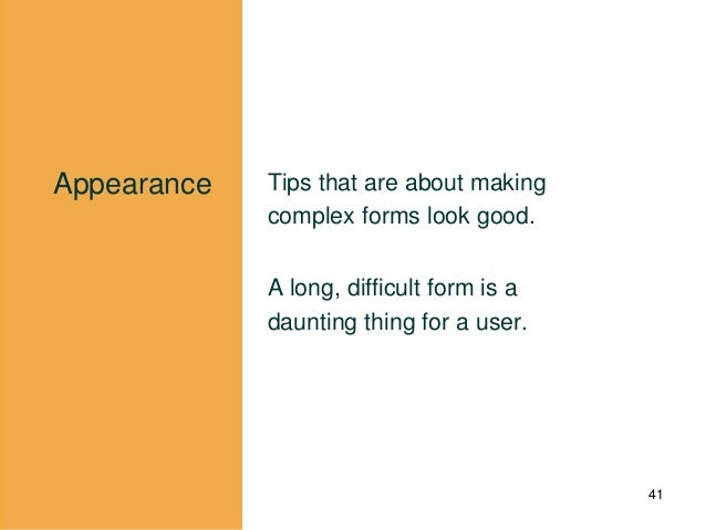 Appearance Tips that are about making complex forms look good. A long, difficult form is a daunting thing for a user. 41