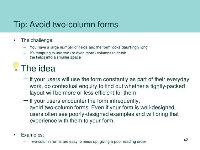 Tip: Avoid two-column forms • The challenge: – You have a large number of fields and the form looks dauntingly long – It's...