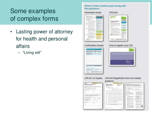 """Some examples of complex forms • Lasting power of attorney for health and personal affairs – """"Living will"""" 5"""