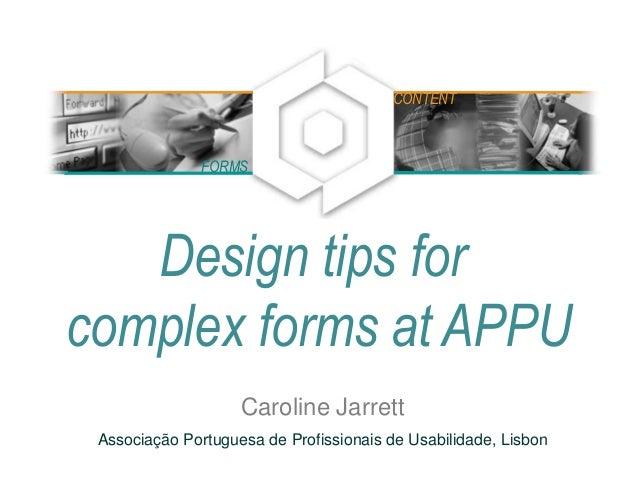 Design tips for complex forms at APPU Caroline Jarrett Associação Portuguesa de Profissionais de Usabilidade, Lisbon FORMS...