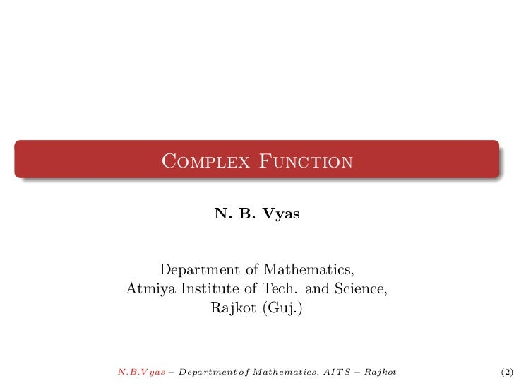 Complex Function                  N. B. Vyas     Department of Mathematics, Atmiya Institute of Tech. and Science,        ...