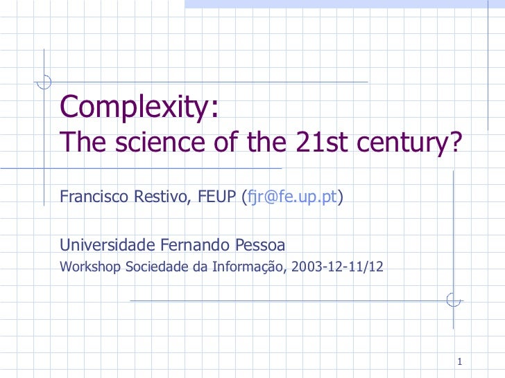 Complexity: The science of the 21st century? Francisco Restivo, FEUP ( [email_address] ) Universidade Fernando Pessoa Work...