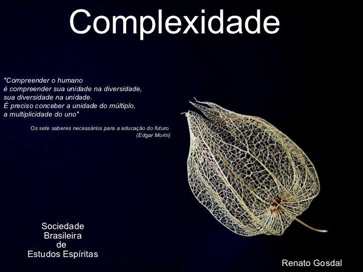 """Complexidade Sociedade Brasileira de  Estudos Espíritas """"Compreender o humano  é compreender sua unidade na diversida..."""