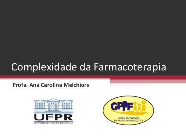 Complexidade da FarmacoterapiaProfa. Ana Carolina Melchiors