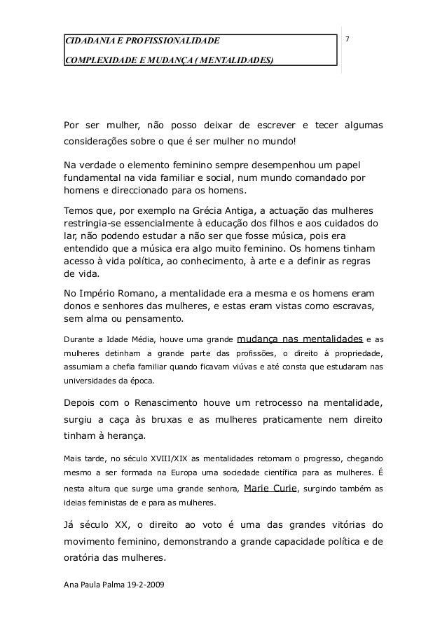 CIDADANIA E PROFISSIONALIDADE COMPLEXIDADE E MUDANÇA ( MENTALIDADES) 7 Por ser mulher, não posso deixar de escrever e tece...