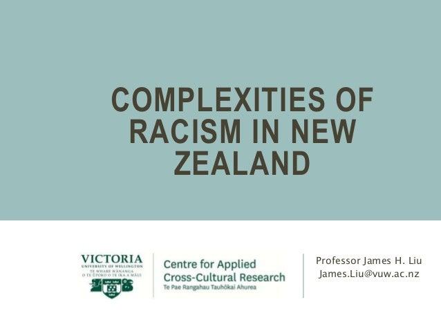 COMPLEXITIES OF  RACISM IN NEW  ZEALAND  Professor James H. Liu  James.Liu@vuw.ac.nz
