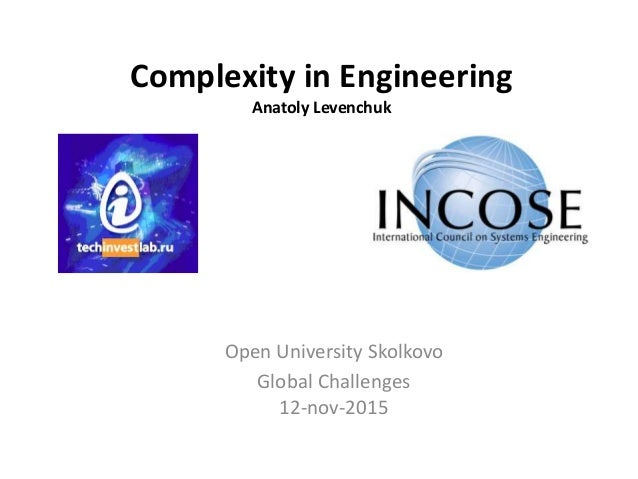Complexity in Engineering Anatoly Levenchuk Open University Skolkovo Global Challenges 12-nov-2015