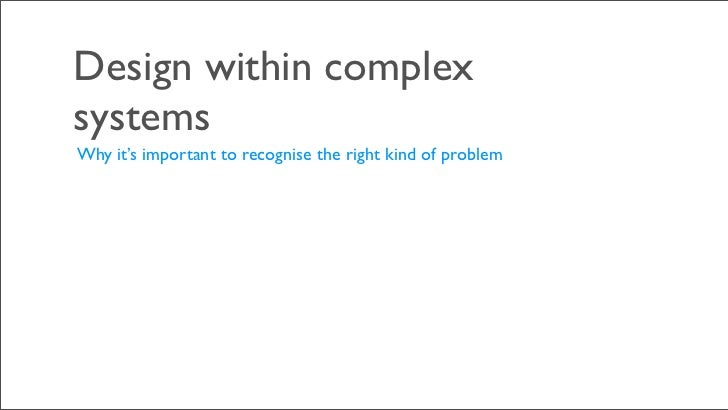 Design within complexsystemsWhy it's important to recognise the right kind of problem