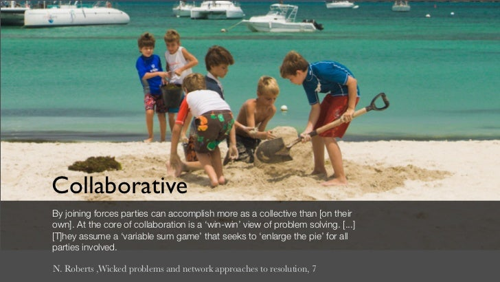 CollaborativeBy joining forces parties can accomplish more as a collective than [on theirown]. At the core of collaboratio...