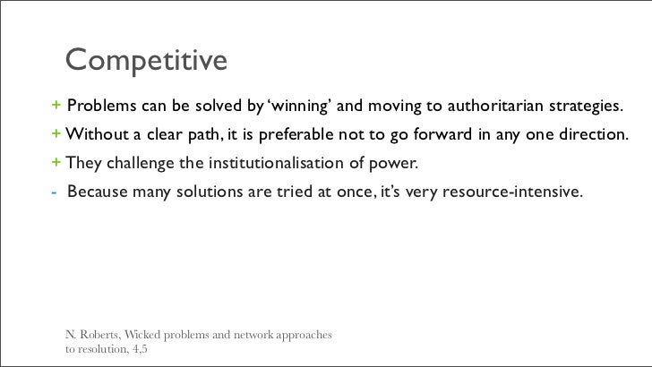 Competitive+ Problems can be solved by 'winning' and moving to authoritarian strategies.+ Without a clear path, it is pref...