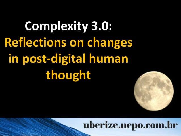 Complexity 3.0: Reflections on changes in post-digital human thought