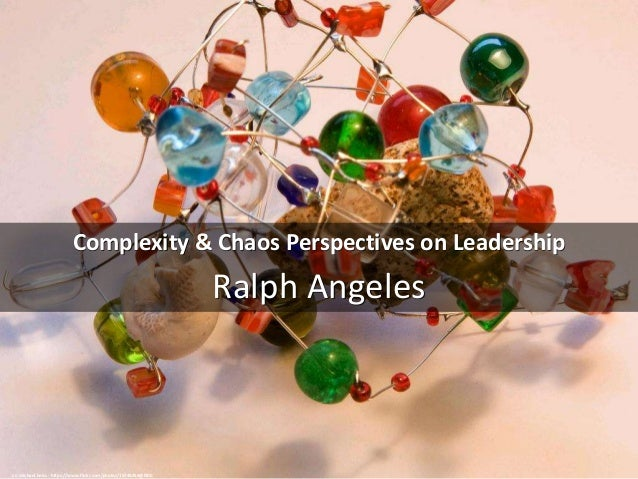 Complexity & Chaos Perspectives on Leadership Ralph Angeles cc: michael.heiss - https://www.flickr.com/photos/15748454@N00