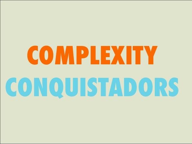 COMPLEXITY CONQUISTADORS