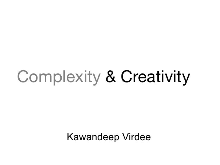Complexity & Creativity         Kawandeep Virdee