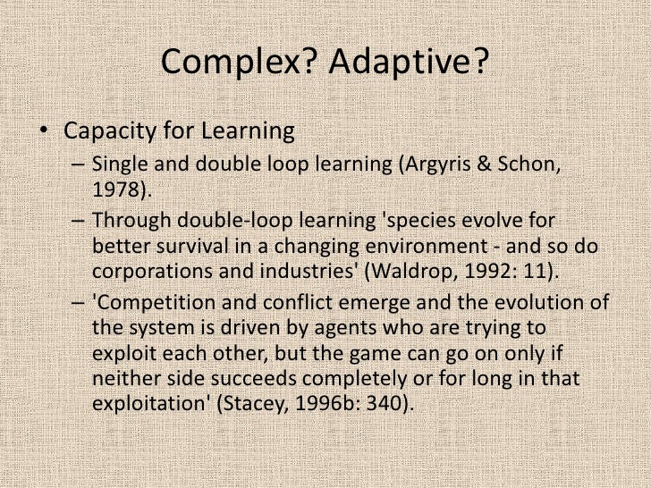 Complex? Adaptive? <br />Capacity for Learning<br />Single and double loop learning (Argyris & Schon, 1978). <br />Through...
