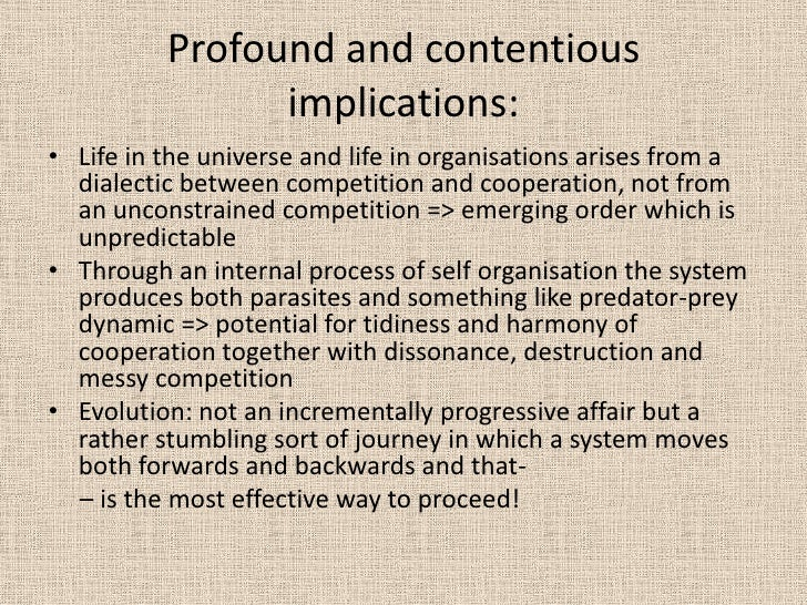 Profound and contentious implications: <br />Life in the universe and life in organisations arises from a dialectic betwee...