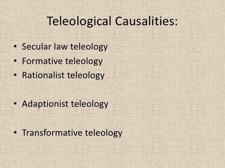 Teleological Causalities:<br />Secular law teleology<br />Formative teleology<br />Rationalist teleology<br />Adaptionist ...