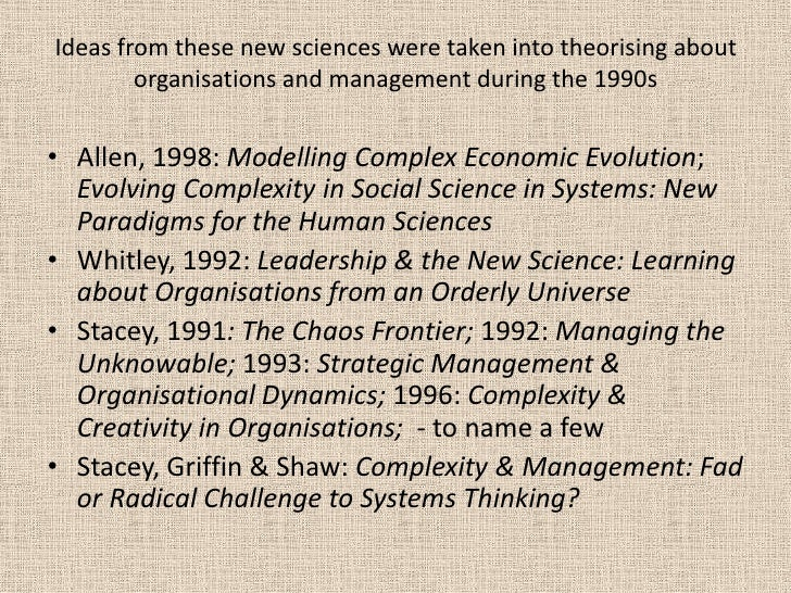 Ideas from these new sciences were taken into theorising about organisations and management during the 1990s<br />Allen, 1...