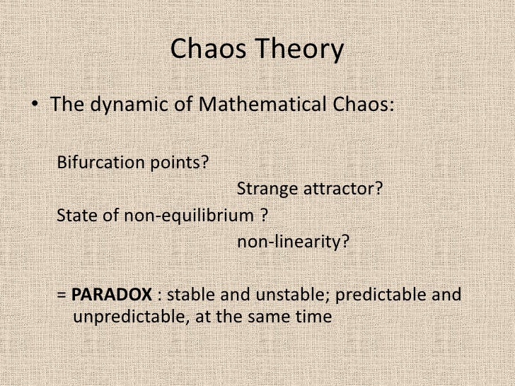 Chaos Theory <br />The dynamic of Mathematical Chaos:<br />Bifurcation points?<br />Strange attractor?<br />State of non-e...