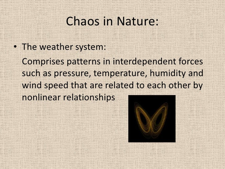 Chaos in Nature:<br />The weather system:<br />Comprises patterns in interdependent forces such as pressure, temperature,...