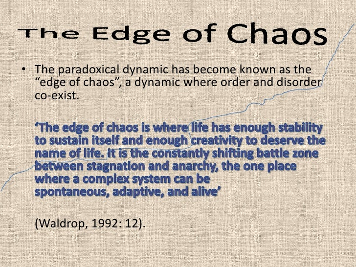 """The Edge of Chaos <br />The paradoxical dynamic has become known as the """"edge of chaos"""", a dynamic where order and disorde..."""