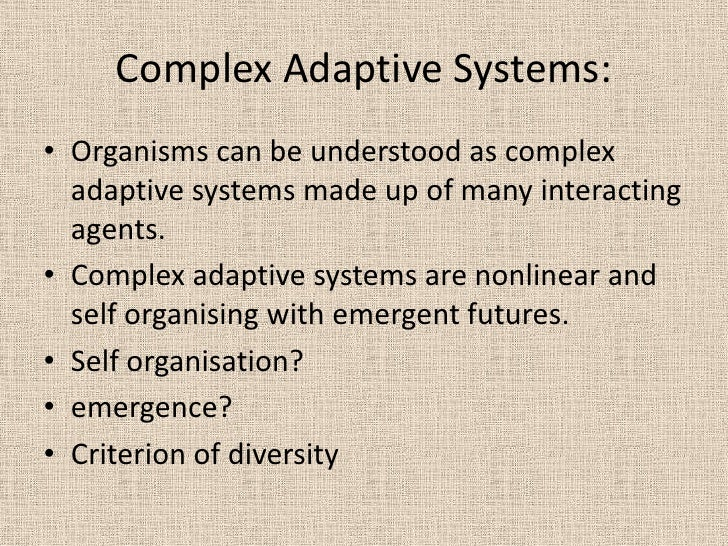 Complex Adaptive Systems: <br />Organisms can be understood as complex adaptive systems made up of many interacting agents...