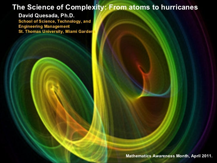The Science of Complexity: From atoms to hurricanes David Quesada, Ph.D. School of Science, Technology, and Engineering Ma...