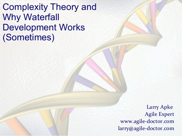 Complexity Theory and Why Waterfall Development Works (Sometimes)  Larry Apke Agile Expert www.agile-doctor.com larry@agil...