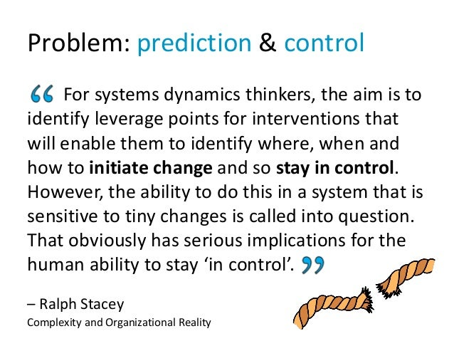 Problem: prediction & control For systems dynamics thinkers, the aim is to identify leverage points for interventions that...