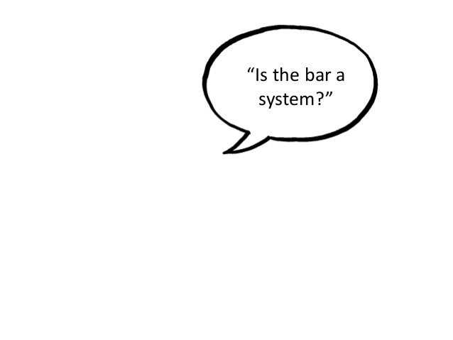 """Is the bar a system?"""