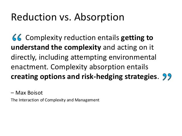 From reduction to absorption Top-down rules reduce an organization's ability to deal with variety. – John Seddon Freedom f...