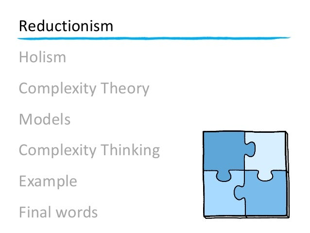 Reductionism Holism Complexity Theory Models Complexity Thinking Example Final words