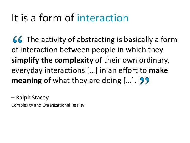 It is a form of interaction The activity of abstracting is basically a form of interaction between people in which they si...