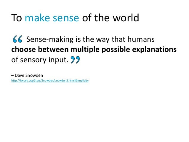 To make sense of the world Sense-making is the way that humans choose between multiple possible explanations of sensory in...
