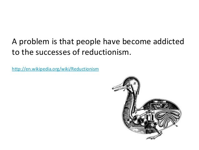 A problem is that people have become addicted to the successes of reductionism. http://en.wikipedia.org/wiki/Reductionism