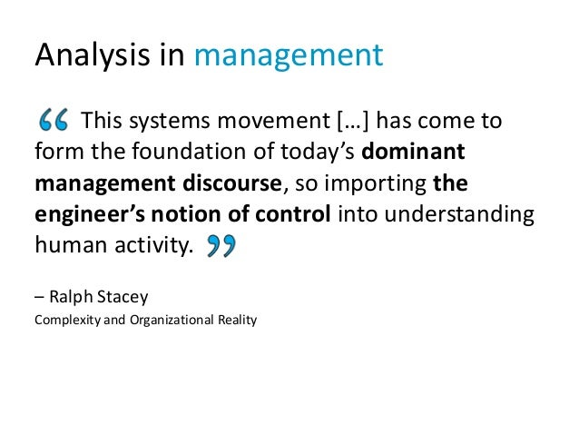 Analysis in management This systems movement […] has come to form the foundation of today's dominant management discourse,...