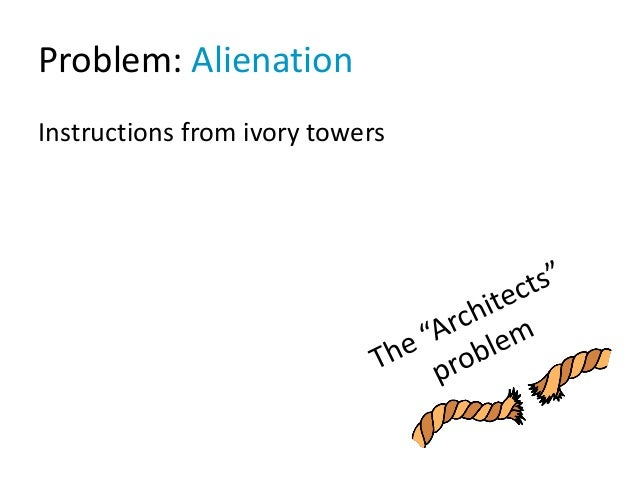Problem: Alienation Instructions from ivory towers