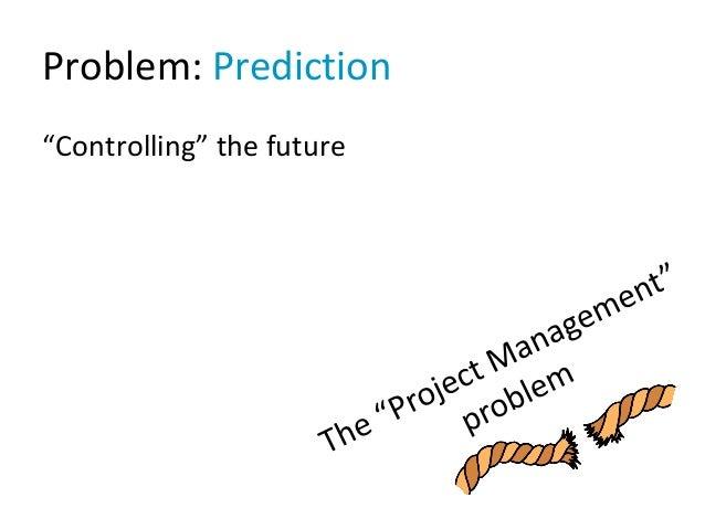 """Problem: Prediction """"Controlling"""" the future"""
