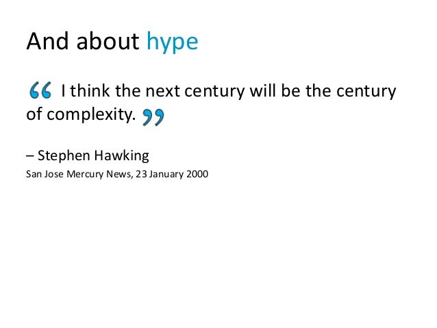 And about hype I think the next century will be the century of complexity. – Stephen Hawking San Jose Mercury News, 23 Jan...