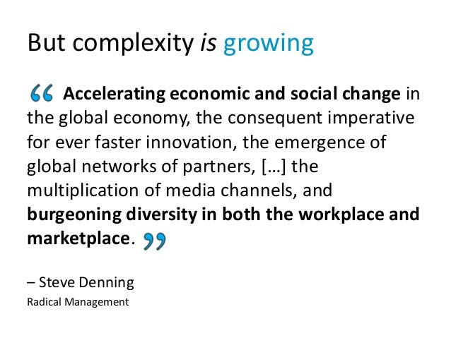 But complexity is growing Accelerating economic and social change in the global economy, the consequent imperative for eve...