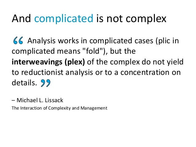 "And complicated is not complex Analysis works in complicated cases (plic in complicated means ""fold""), but the interweavin..."