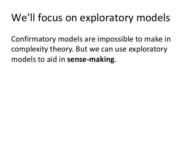 We'll focus on exploratory models Confirmatory models are impossible to make in complexity theory. But we can use explorat...
