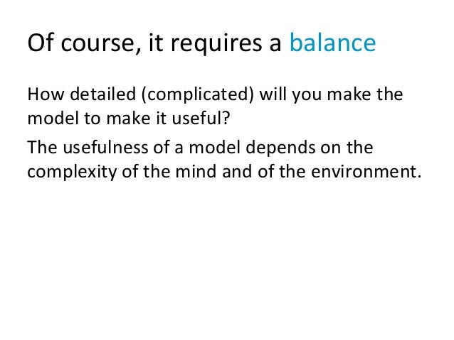 Of course, it requires a balance How detailed (complicated) will you make the model to make it useful? The usefulness of a...